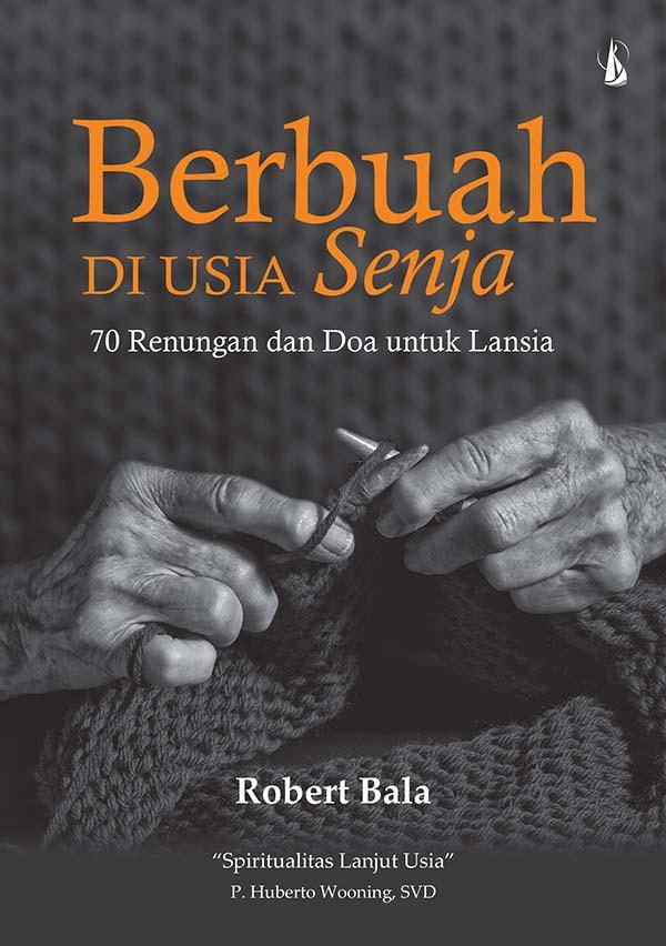 Berbuah di usia senja [sumber elektronis] : 72 renungan dan doa untuk lansia