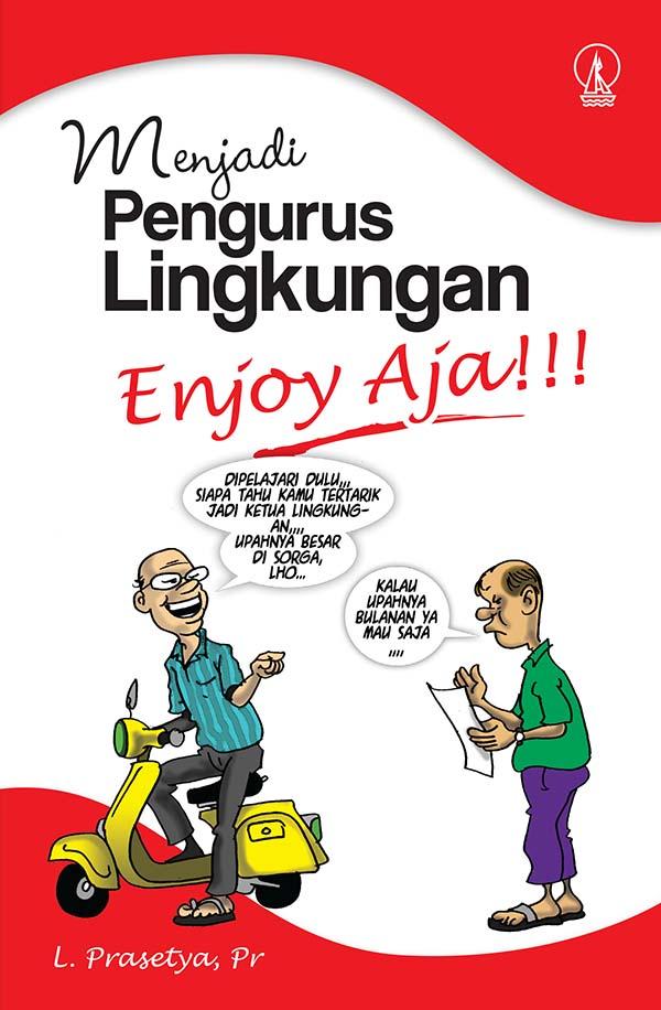 Menjadi pengurus lingkungan, enjoy aja!!! [sumber elektronis]