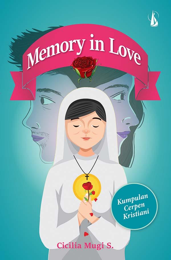 Memory in love [sumber elektronis] : kumpulan cerpen kristiani