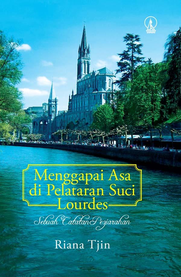 Menggapai asa di Pelataran Suci Lourdes [sumber elektronis] : Sebuah Catatan Peziarahan