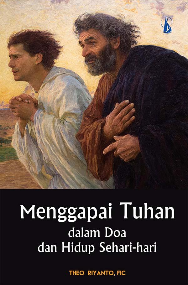Menggapai Tuhan dalam doa dan hidup sehari-hari [sumber elektronis]