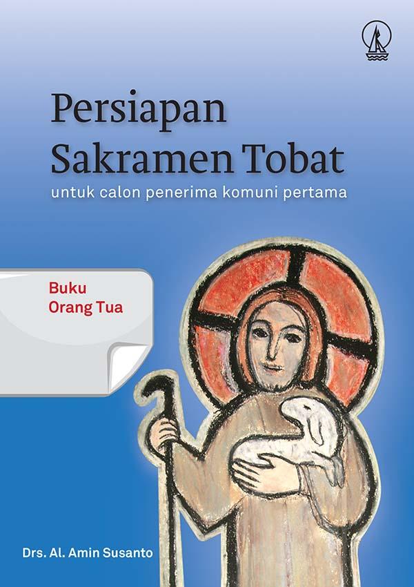 Persiapan sakramen tobat [sumber elektronis] : untuk calon penerima komuni pertama : buku orang tua