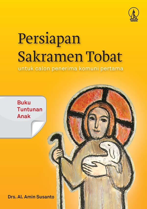 Persiapan sakramen tobat untuk calon penerima komuni pertama : buku tuntunan anak [sumber elektronis]