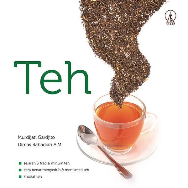 Teh : sejarah dan tradisi minum teh [sumber elektronis] : cara benar menyeduh dan menikmati t e h, khasiat t e h