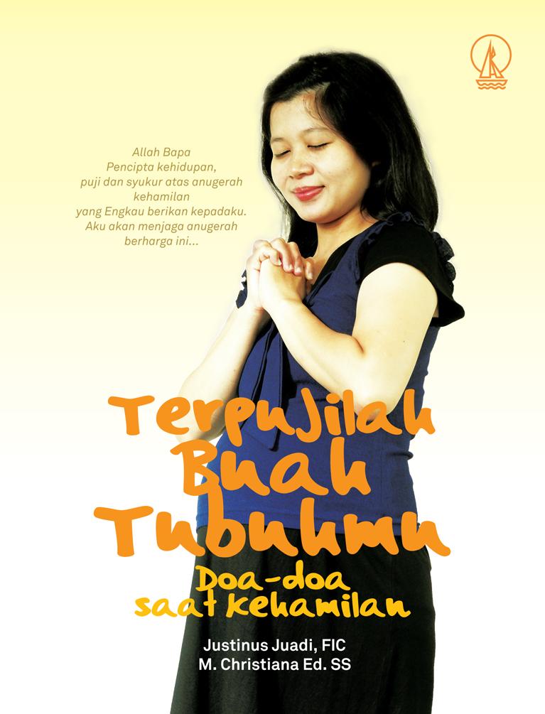 Terpujilah buah tubuhmu : doa-doa saat kehamilan [sumber elektronis]