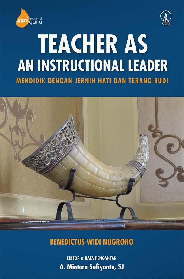 Teacher as an instructional leader [sumber elektronis] : mendidik dengan jernih hati dan terang budi