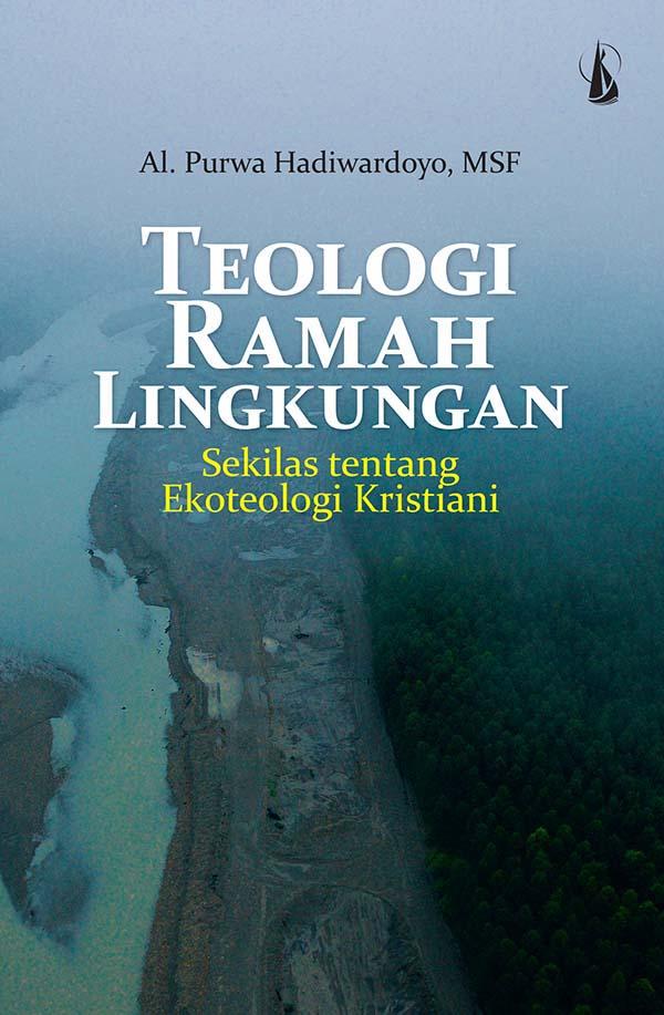 Teologi ramah lingkungan, sekilas tentang ekoteologi Kristianti [sumber elektronis]