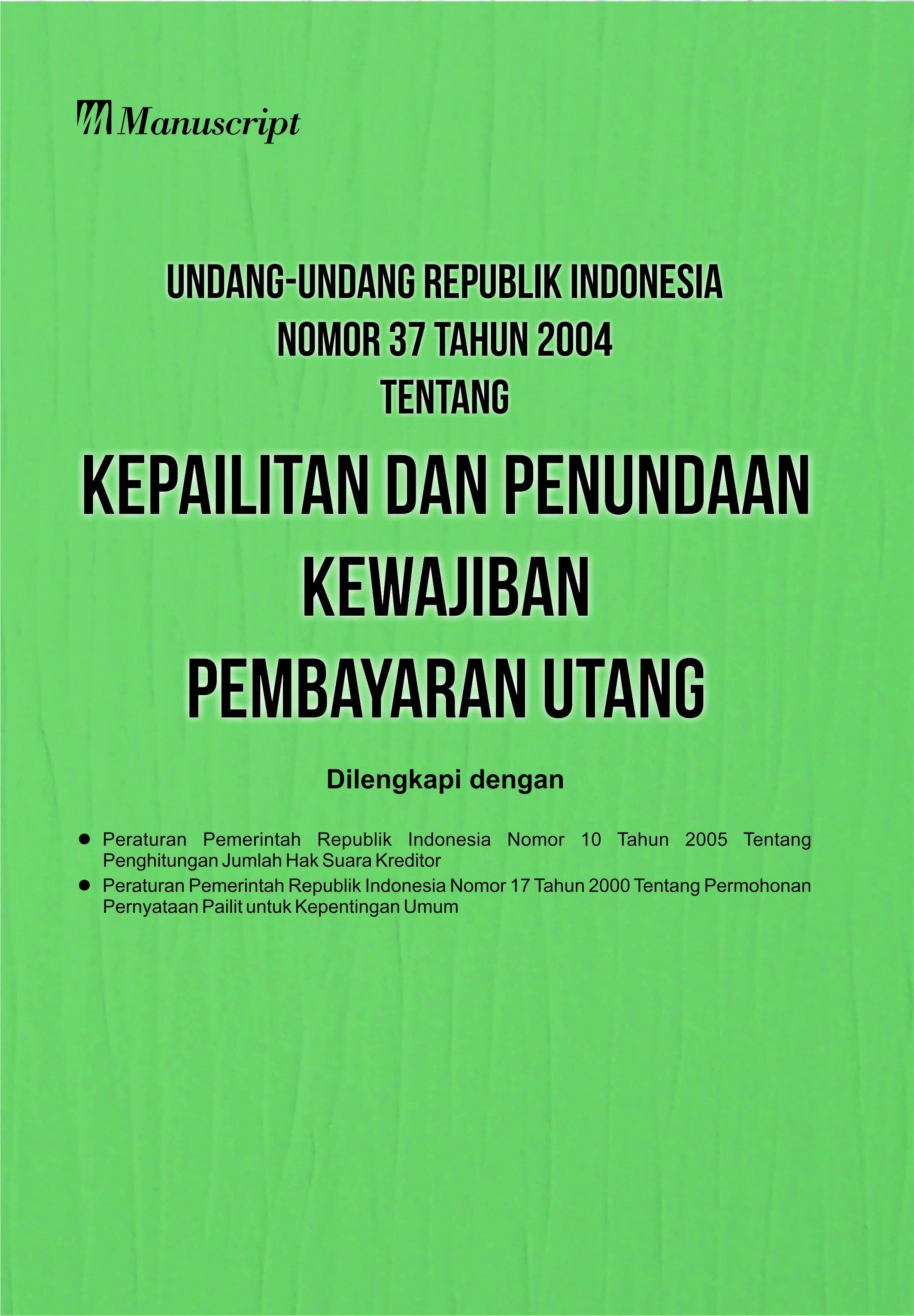 Undang-Undang Republik Indonesia Nomor 37 Tahun 2004 Tentang Kepailitan dan Penundaan Kewajiban Pembayaran Utang