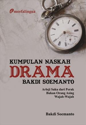 Kumpulan naskah drama Bakdi Soemanto : arloji saku dari perak, bukan orang asing, wajah-wajah
