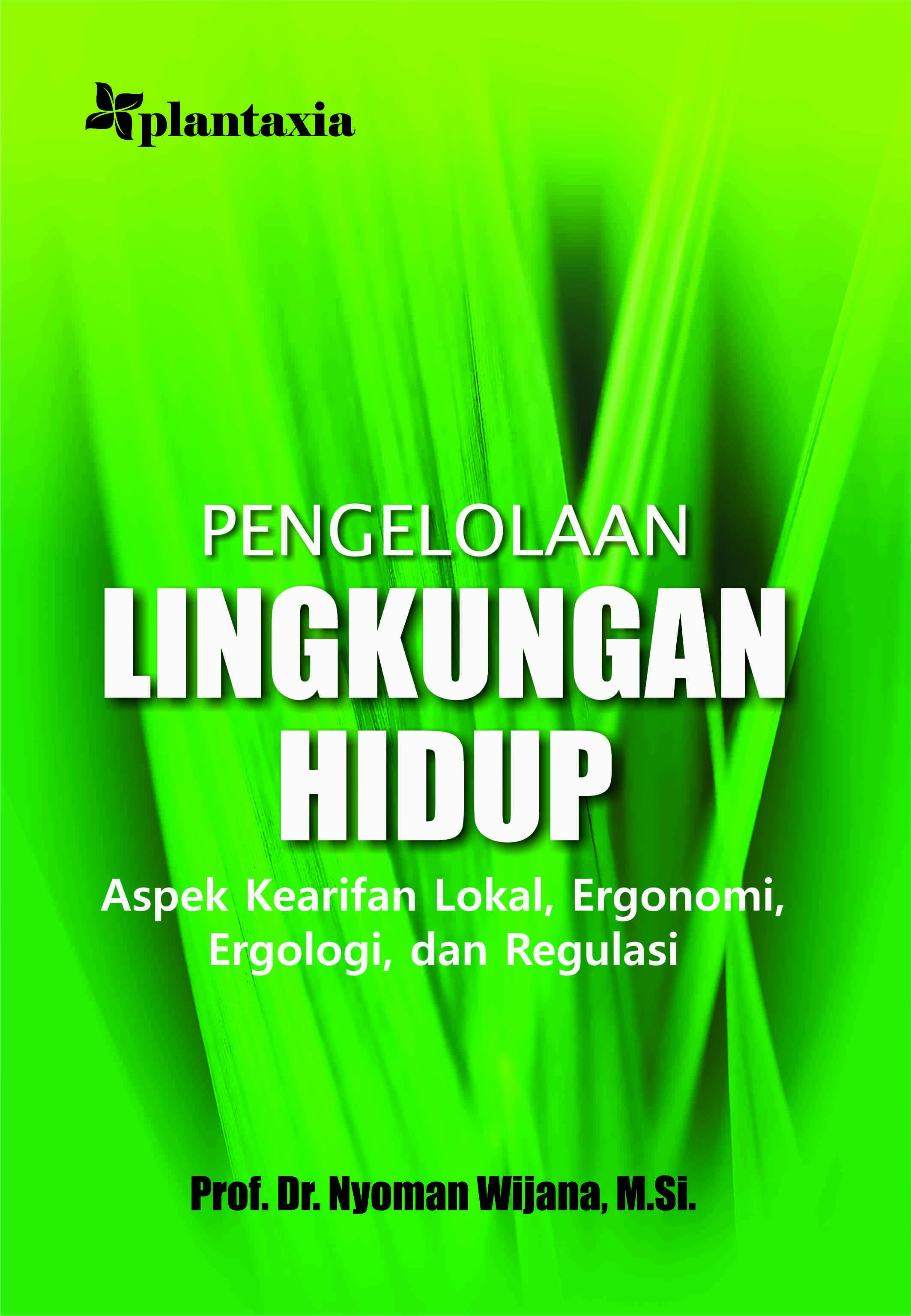 Pengelolaan Lingkungan Hidup; Aspek Kearifan Lokal, Ergonomi, Ergologi, dan Regulasi