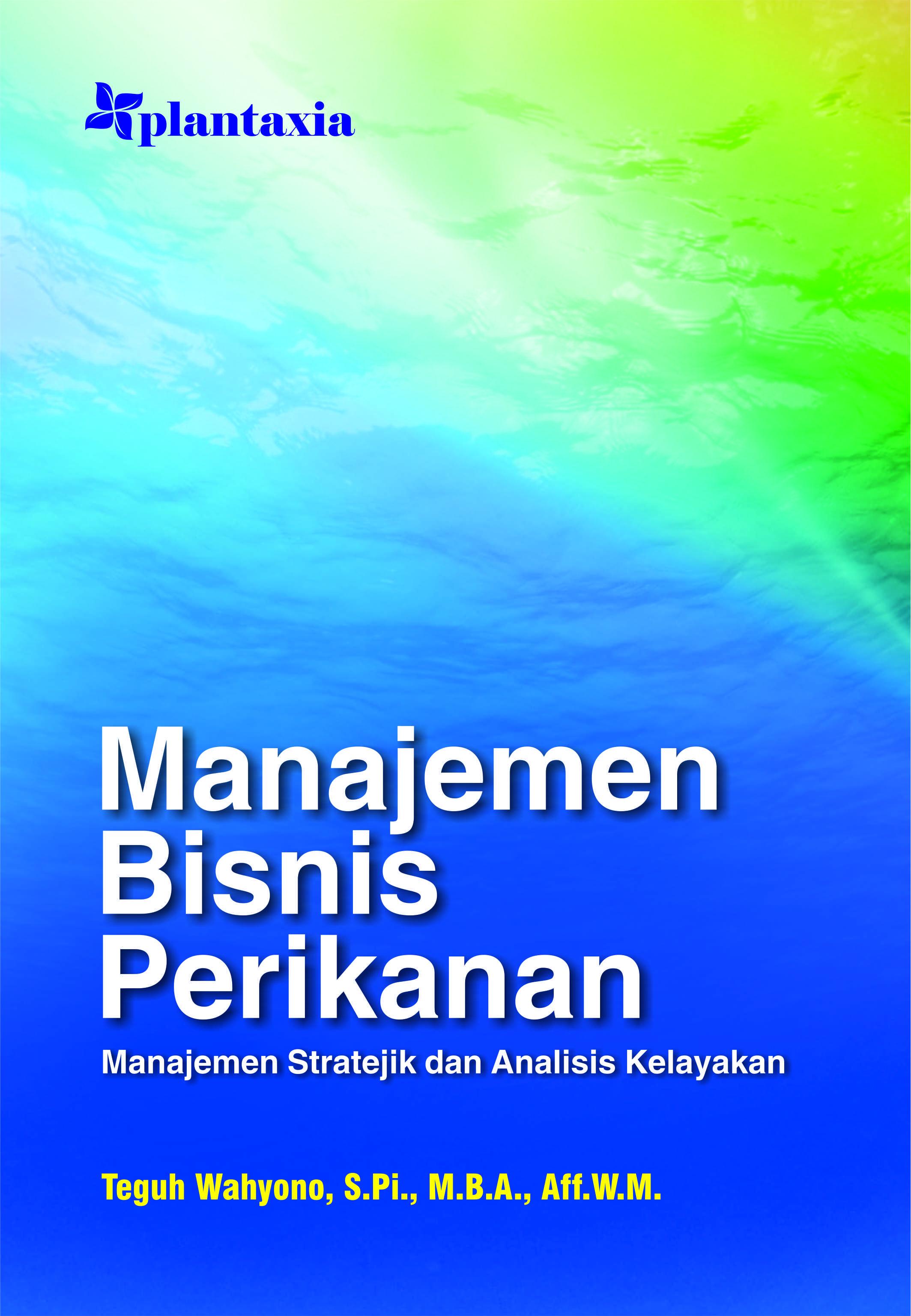 Manajemen Bisnis Perikanan; Manajemen Stratejik dan Analisis Kelayakan