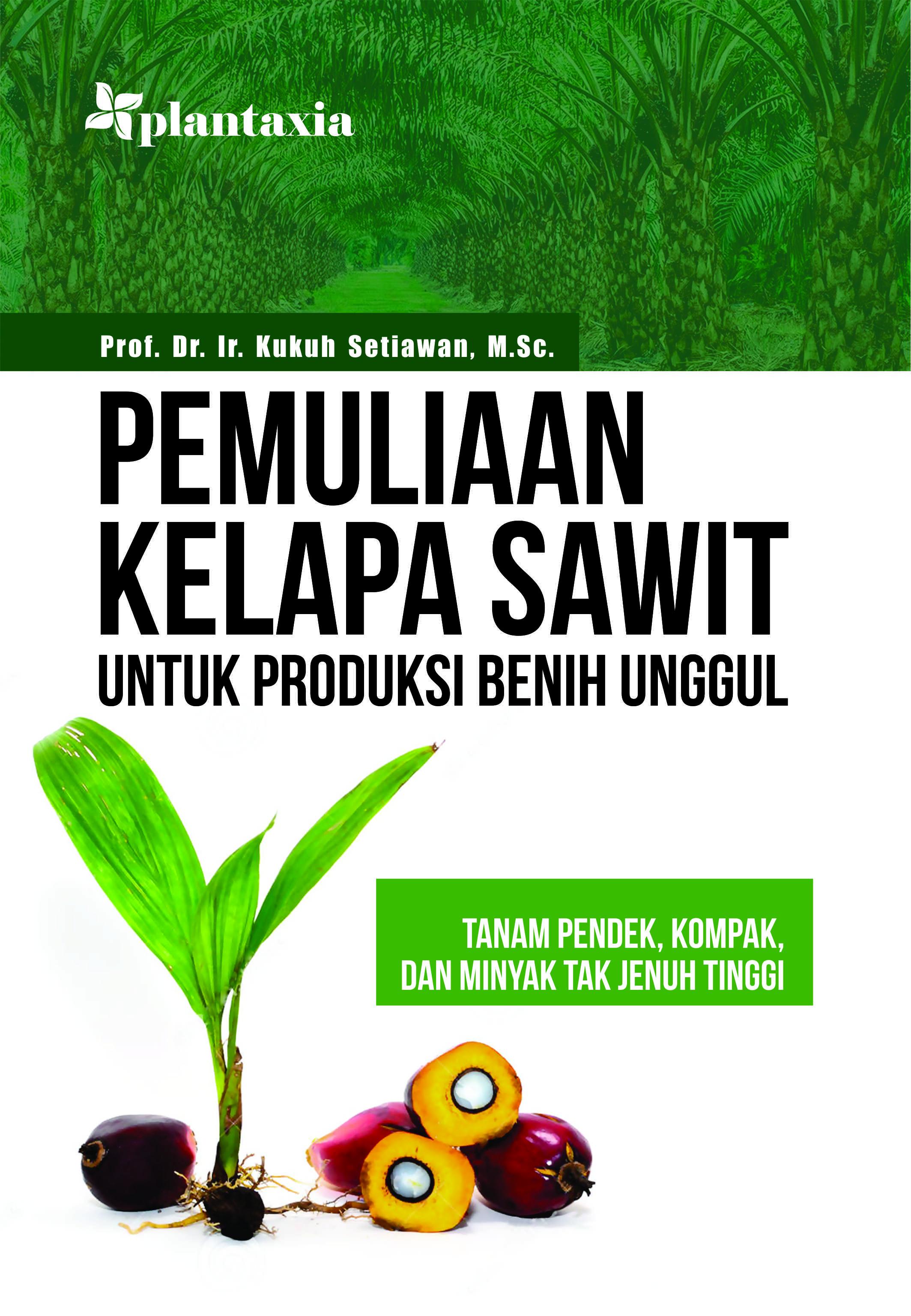 Pemuliaan kelapa sawit untuk produksi benih unggul : tanam pendek, kompak, dan minyak tak jenuh tinggi