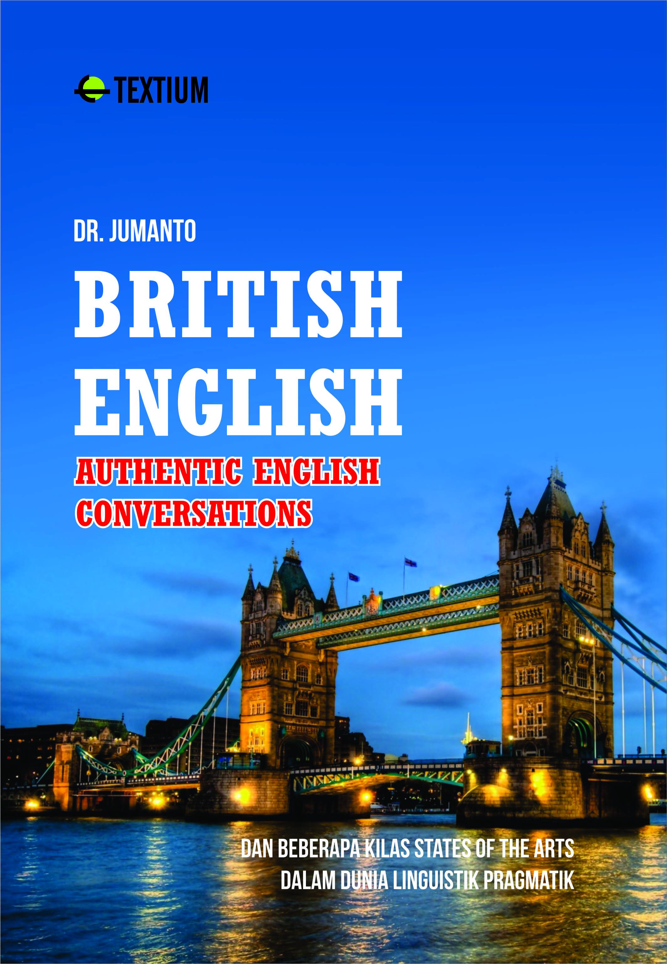 BRITISH ENGLISH; AUTHENTIC ENGLISH CONVERSATIONS dan Beberapa Kilas States of the Arts dalam Dunia Linguistik Pragmatik