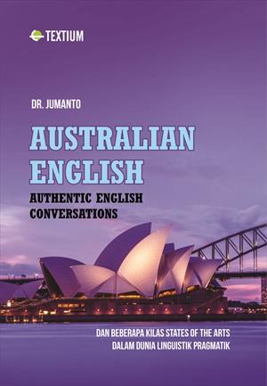 AUSTRALIAN ENGLISH; AUTHENTIC ENGLISH CONVERSATIONS dan Beberapa Kilas States of the Arts dalam Dunia Linguistik Pragmatik