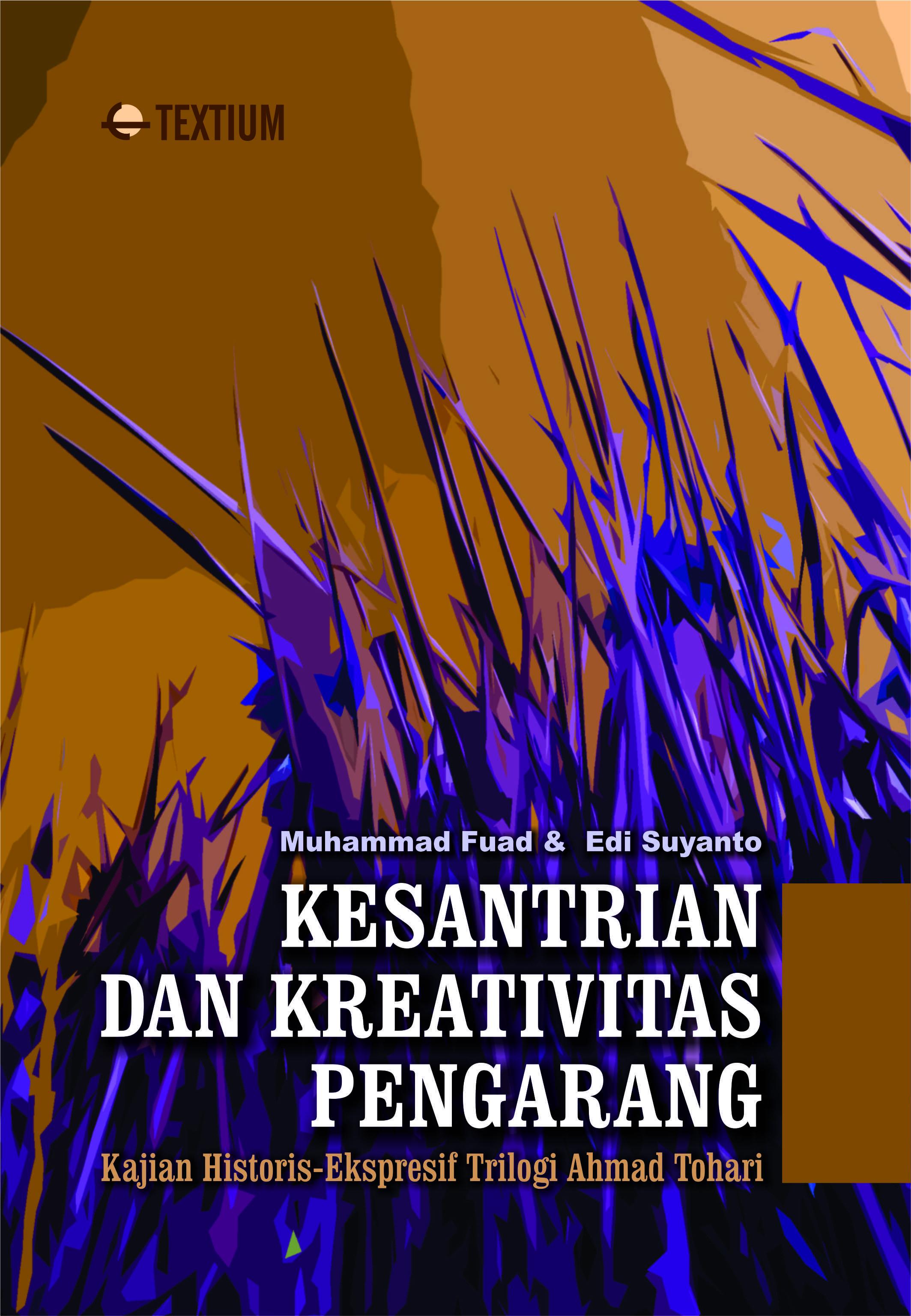 Kesantrian dan kreativitas pengarang : kajian historis-ekspresif trilogi Ahmad Tohari