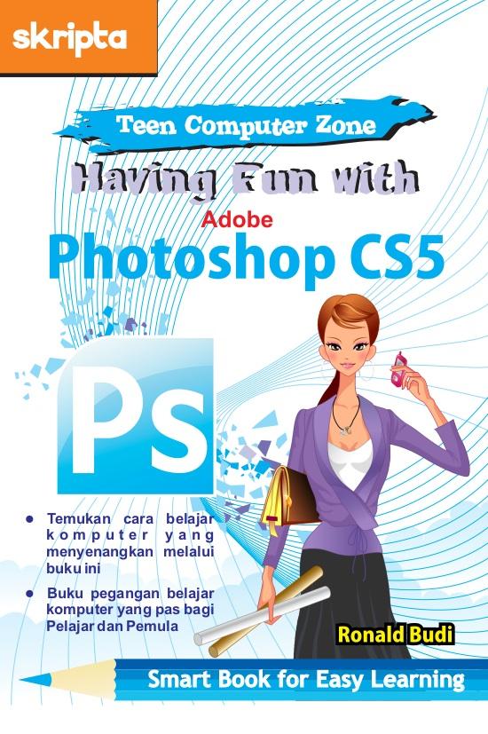 Having fun with Adobe Photoshop CS5 [sumber elektronis]