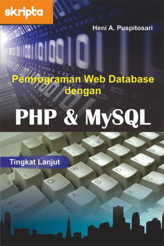 Pemrograman web database dengan PHP dan MySql tingkat lanjut [sumber elektronis]