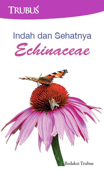 Indah dan sehatnya echinaceae [sumber elektronis]