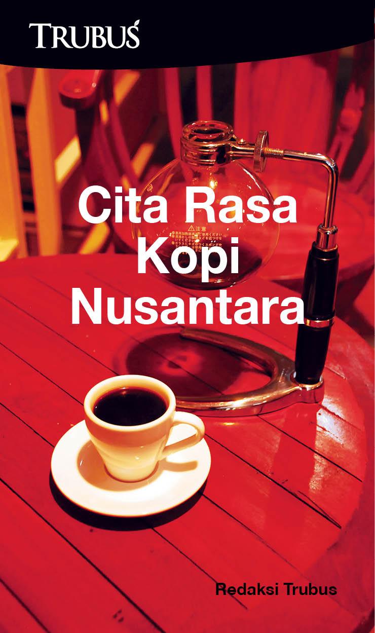 Cita rasa kopi nusantara [sumber elektronis]