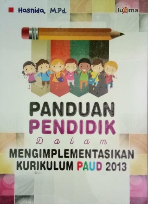 Panduan pendidik dalam mengimplementasikan kurikulum PAUD 2013 [sumber elektronis]