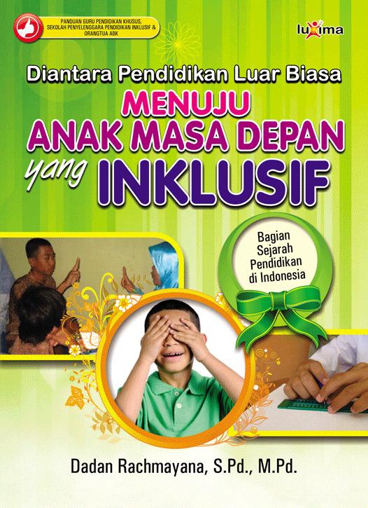 Diantara pendidikan luar biasa, menuju anak masa depan yang inklusif [sumber elektronis] : bagian sejarah pendidikan di Indonesia