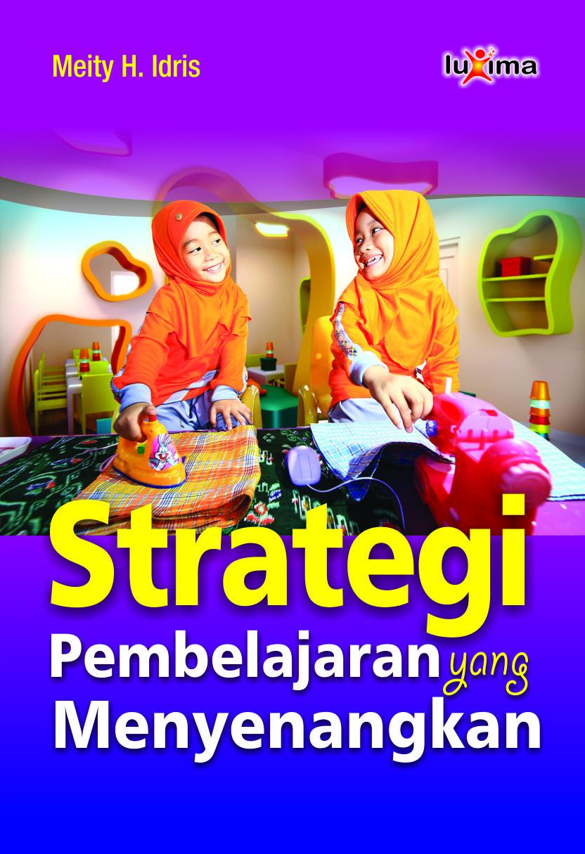 Strategi pembelajaran yang menyenangkan [sumber elektronis] : impelementasi pada pendidikan anak usia dini