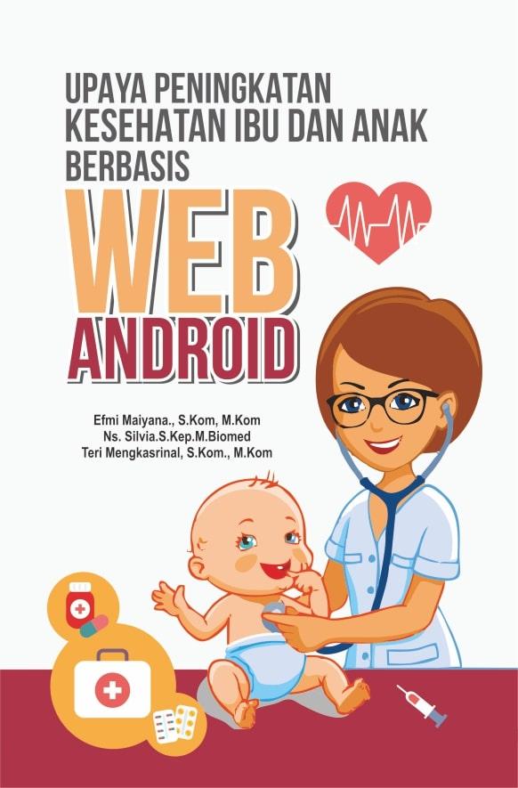 Upaya peningkatan kesehatan ibu dan anak berbasis web Android [sumber elektronis]