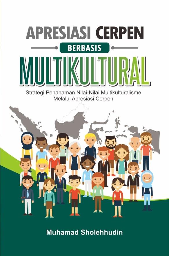 Apresiasi cerpen berbasis multikultural [sumber elektronis] : strategi penanaman nilai-nilai multikulturalisme melalui apresiasi cerpen