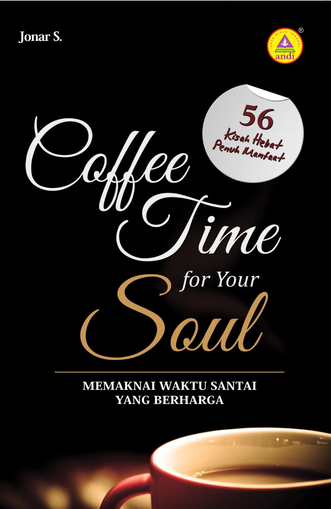Coffee time for your soul, memaknai waktu santai yang berharga [sumber elektronis]