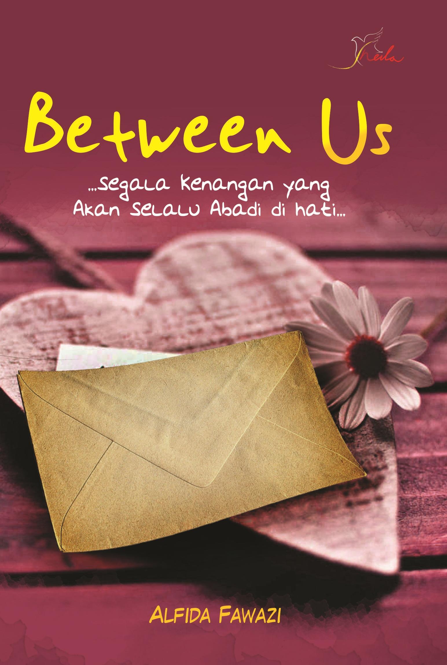 Between us, segala kenangan yang akan selalu abadi di hati [sumber elektronis]