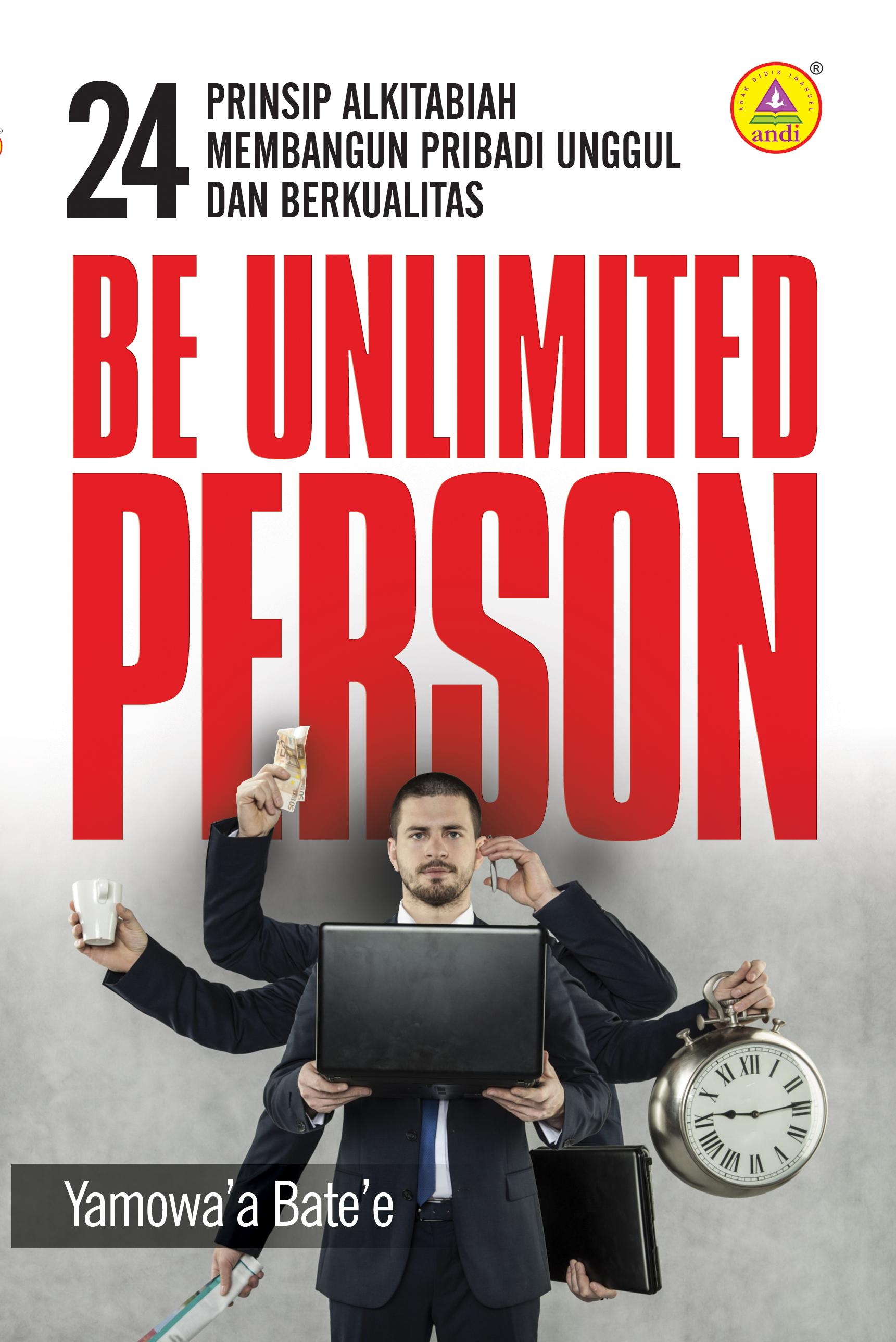Be unlimited person, 24 prinsip alkitabiah membangun pribadi unggul dan berkualitas [sumber elektronis]