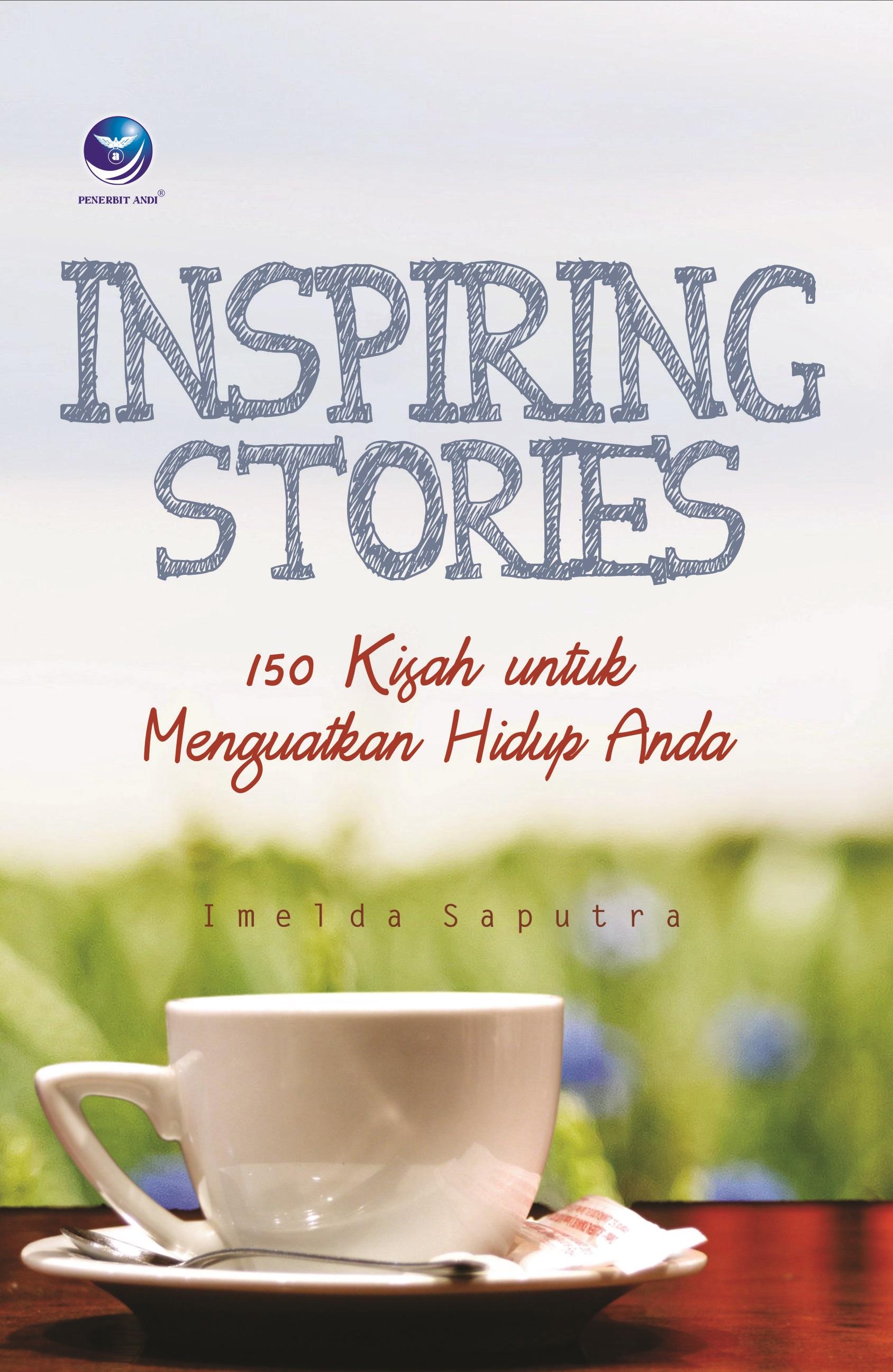 Inspiring stories, 150 kisah untuk menguatkan hidup anda [sumber elektronis]