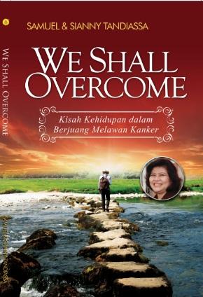 We shall overcome, kisah kehidupan dalam berjuang melawan kanker [sumber elektronis]