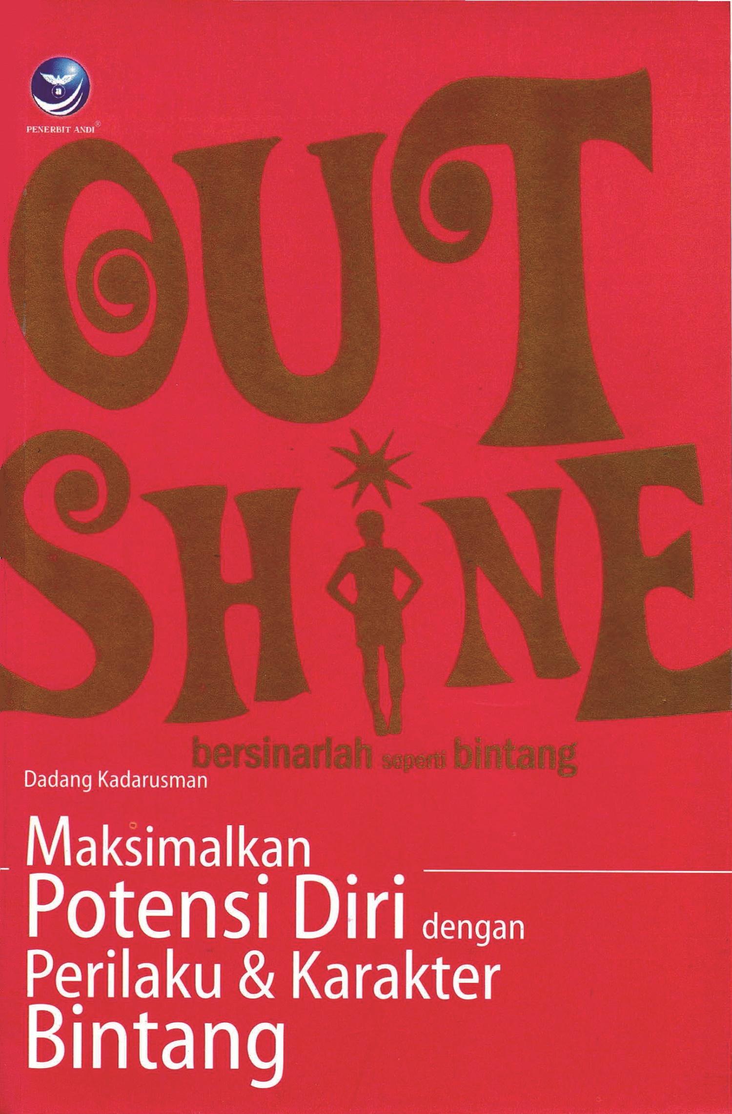 Outshine [sumber elektronis] : bersinarlah seperti bintang, memaksimalkan potensi diri dengan perilaku dan karakter bintang
