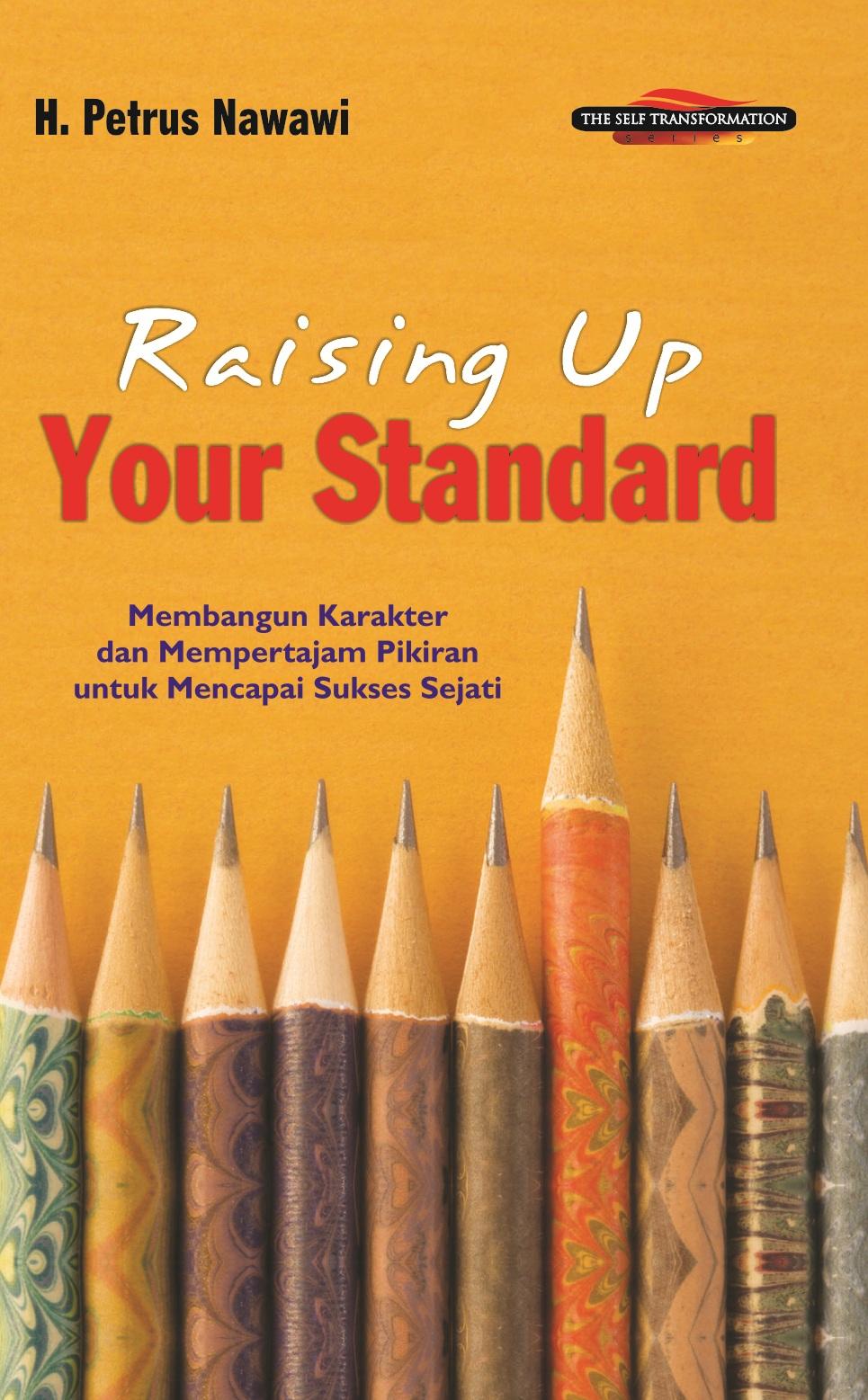 Raising up your standart [sumber elektronis] : membangun karakter dan mempertajam pikiran untuk mencapai sukses sejati