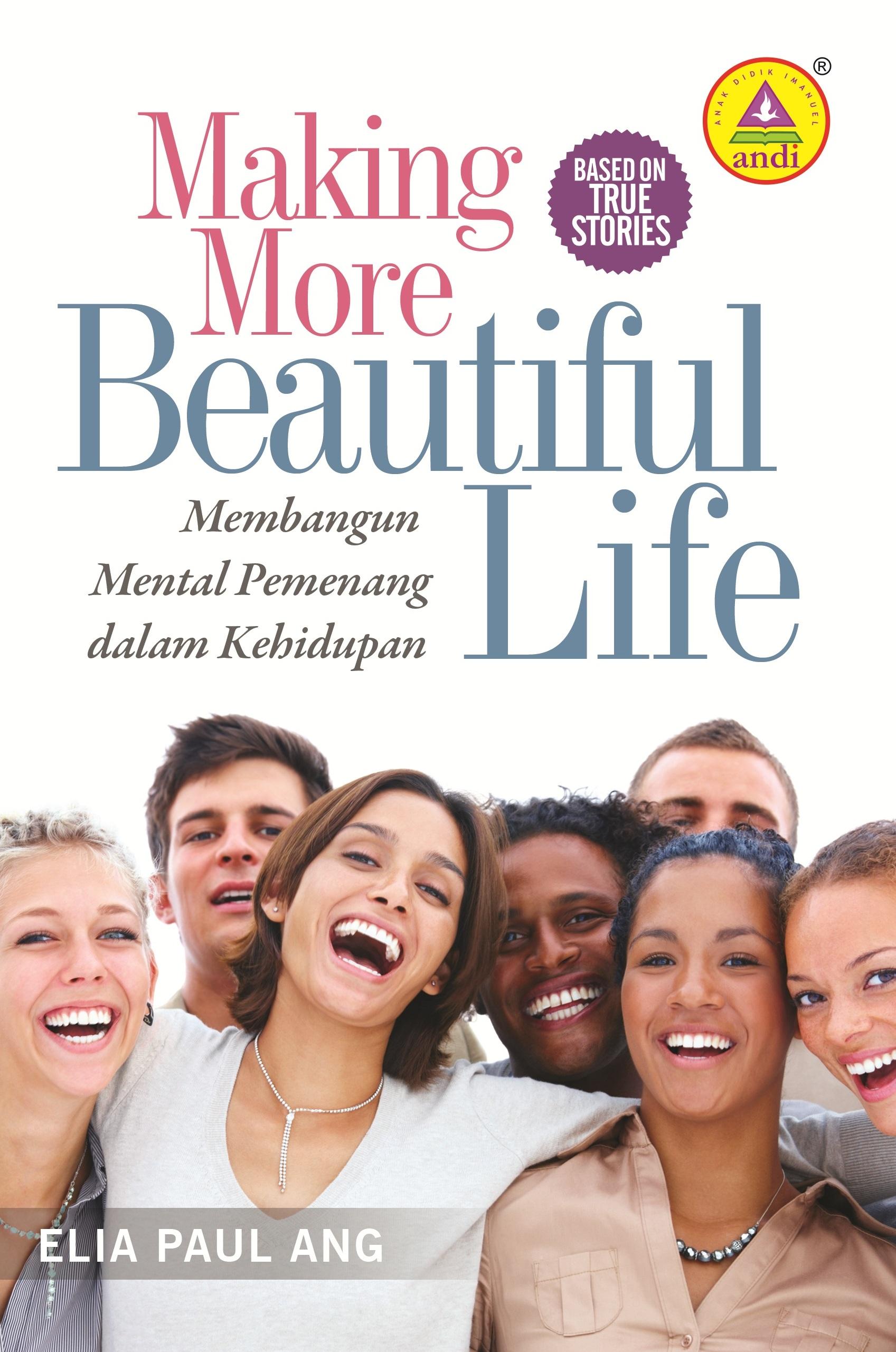 Making more beautiful life, membangun mental pemenang kehidupan [sumber elektronis]