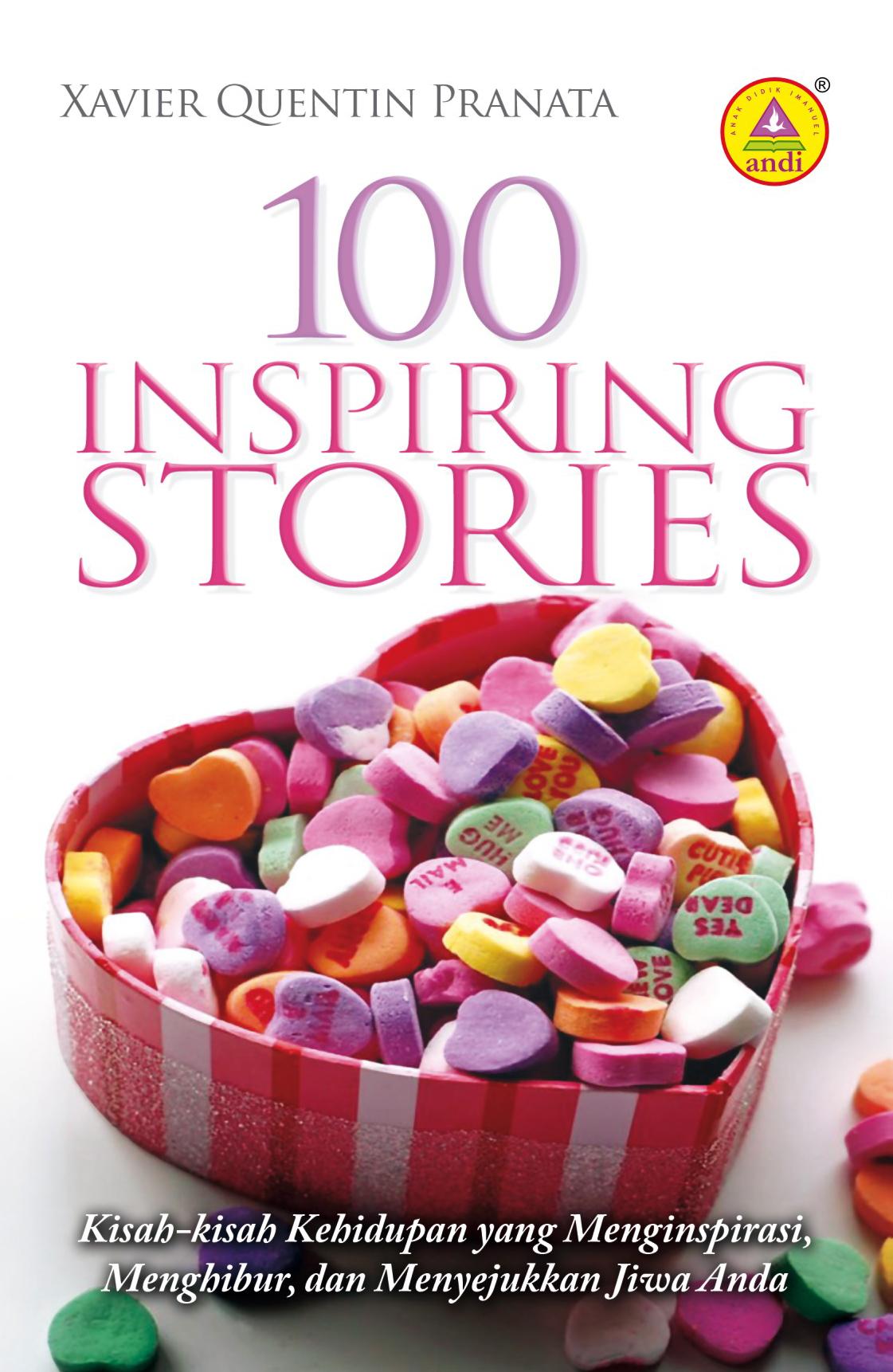 100 inspiring stories, kisah-kisah kehidupan yang menginspirasi, menghibur, dan menyejukkan jiwa anda [sumber elektronis]