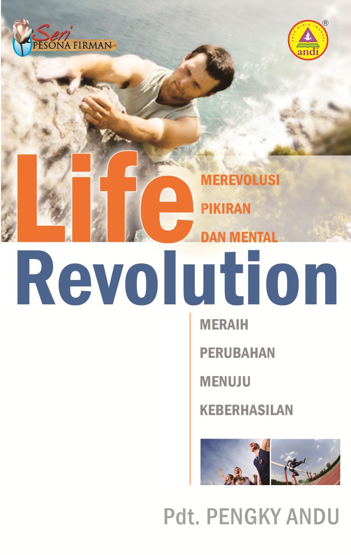 Life revolution, merevolusi pikiran dan mental ,meraih perubahan menuju keberhasilan [sumber elektronis]
