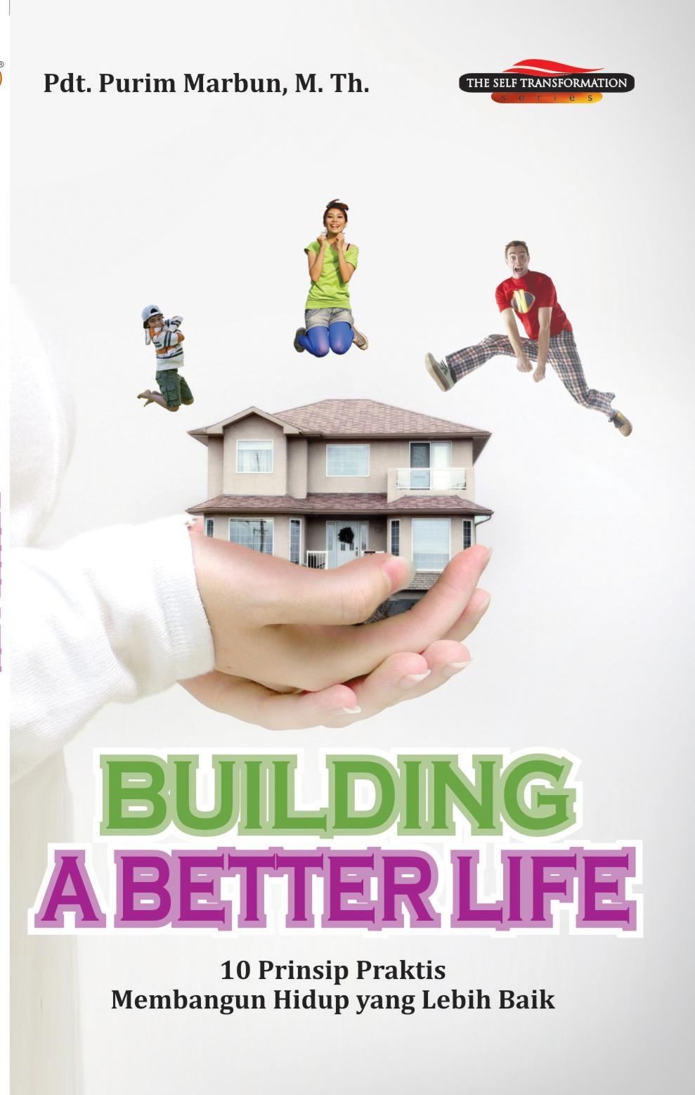 Building a better life [sumber elektronis] : 10 prinsip praktis membangun hidup yang lebih baik