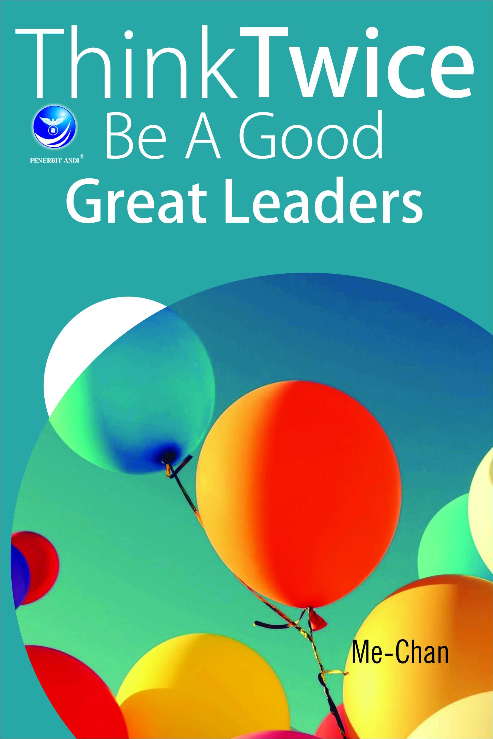 Think twice be a good grat leaders [sumber elektronis]