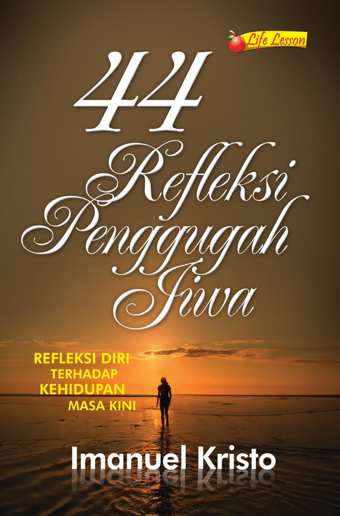 44 refleksi penggugah jiwa, refleksi diri terhadap kehidupan masa kini [sumber elektronis]