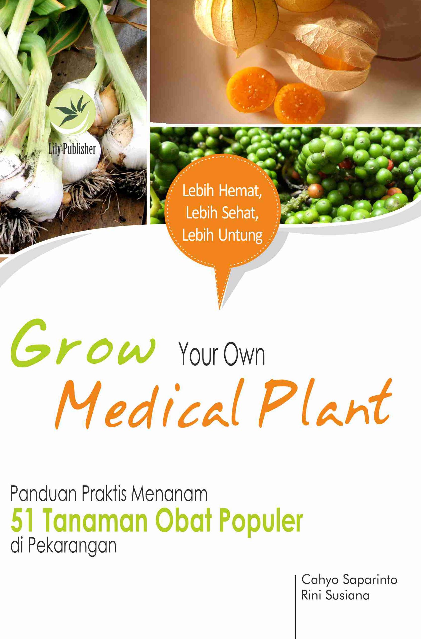 Grow your own medical plant [sumber elektronis] : panduan praktis menanam 51 tanaman obat populer di pekarangan