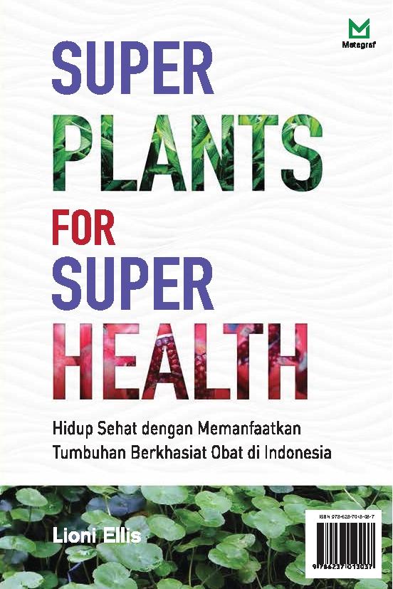 Super plants for super health [sumber elektronis] : hidup sehat dengan memanfaatkan tumbuhan berkhasiat obat di Indonesia