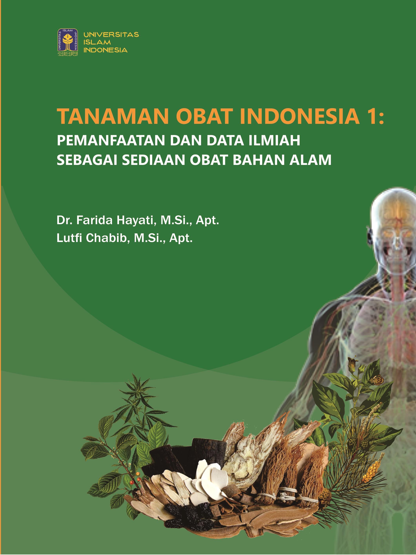 Tanaman obat indonesia 1: pemanfaatan dan data ilmiah sebagai sediaan obat bahan alam [sumber elektronis]