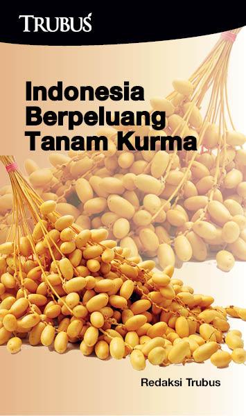 Indonesia berpeluang tanam kurma [sumber elektronis]